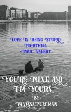 You're Mine and I'm Yours by VanessaPullman