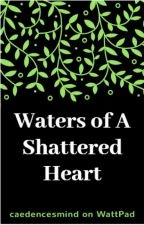 Waters of a Shattered Heart by caedencesmind