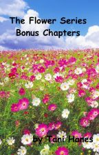 The Flower Series Bonus Chapters by TaniHanes