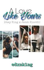 A Love Like Yours|✓[Joey King x Jacob Elordi] by edxnking