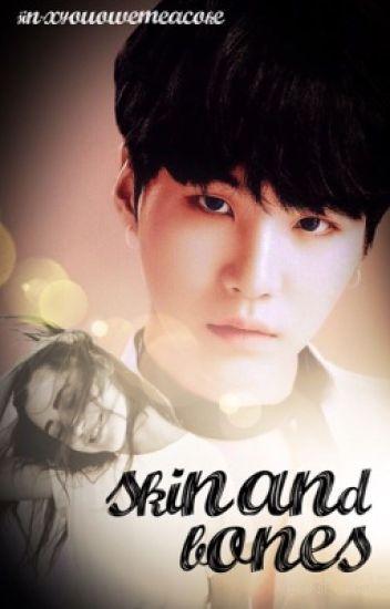 skin and bones | min yoongi | *HIATUS*