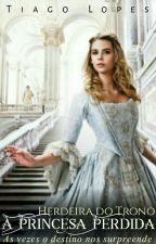 A Princesa Perdida - Herdeira do Trono  by TiagoLopes877