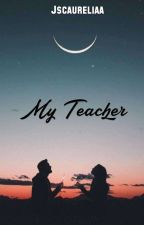 My Teacher by jscaureliaa