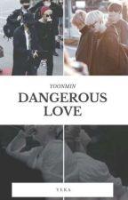 Dangerous Love [YoonMin +18]  by Jessica_Jiron