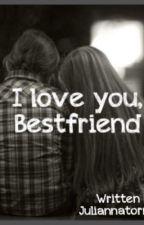 I love you, Bestfriend by juliannatorres102