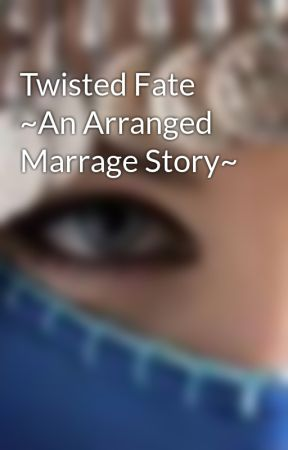 Twisted Fate ~An Arranged Marrage Story~ by SilentRain