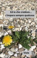 Ed io che credevo... #simparasemprequalcosa by ViolaRainbow