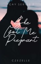 She Got me Pregnant (Gay Series #2) by czezelle
