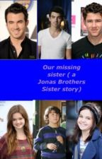 Our Missing Sister ( A Jonas Sister Story) by monkeyfan27