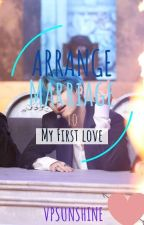 Arrange Marriage To My First Love by VPSunshine
