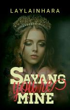 Sayang, You're Mine by LaylaInhara