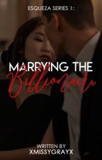 Marrying The Billionaire by xMissYGrayx