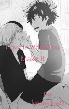 Love Is What You Make It by lunareclips12