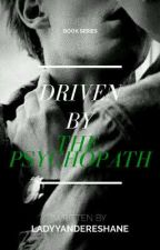 Driven by the Psychopath ✔ || 18+ Boyxboy by LadyYandereShane