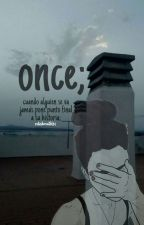 Once; by srtahorrible