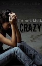 I'm not that Crazy (Slow editing) by An_Old_Friend