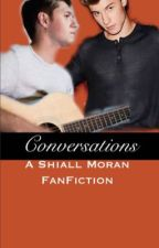 Conversations [A Shiall Moran FanFiction] by shiall_in_my_blood