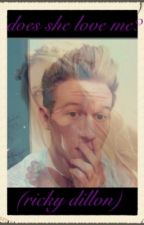 Does she love me? A ricky dillon fanfic by irwinhoranhayes
