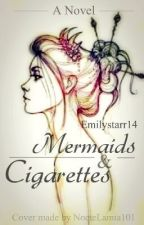 Mermaids and Cigarets by Emilystarr14