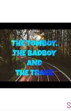 THE TOMBOY, THE BADBOY AND THE TRACK by shriyaray1900