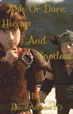 Ask or Dare: Hiccup and Snotlout by Hiccstridlover10