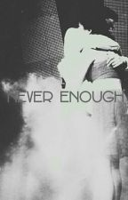 Never Enough by MyLexieee