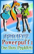 Project Powerpuff: One-Shots (Ppg&Rrb) by TuVecinaDeAlLado
