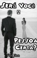 Será Você A Pessoa Certa? by Flor_Naa