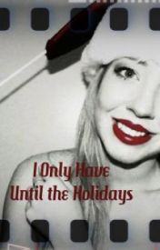I Only Have Until the Holidays by cincywestgurl