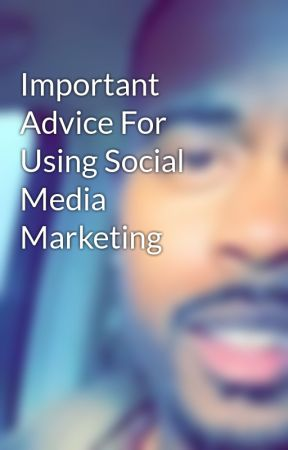 Important Advice For Using Social Media Marketing by jaymesdean