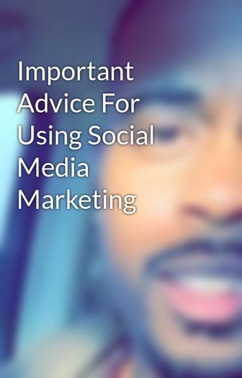Important Advice For Using Social Media Marketing