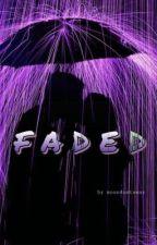 Faded by moondustaway