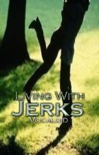 Living With Jerks [First Book] by Vocaloid