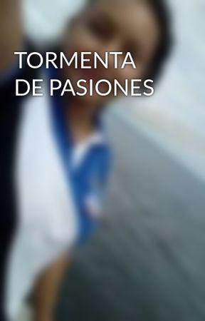 TORMENTA DE PASIONES - Capitulo 1 - Wattpad