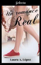 Un Romance Real [A Publicarse Por Selecta] by lauraadriana22