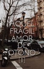 Aquel frágil amor de otoño [Amores de otoño 1] by flowersinthewind
