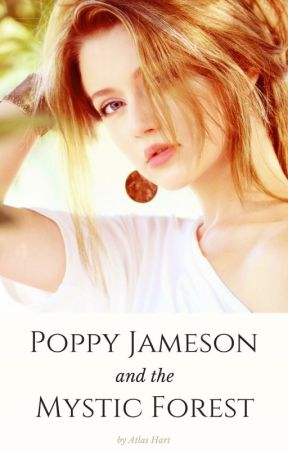 Poppy Jameson and the Mystic Forest by Atlas_Hart