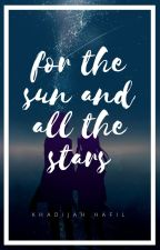For the Sun and All the Stars by khadijahhafil