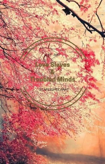 Love Slaves & Troubled Minds