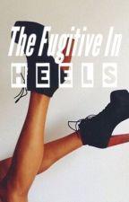 The Fugitive in Heels by elisekirapiper