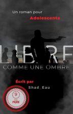 Libre comme une Ombre by Shad_Eau