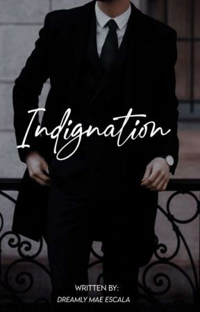 INDIGNATION  by dreamlymaeromero