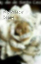 My Mirror Diary by Becafm04