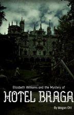 Elizabeth Williams and The Mystery of Hotel Braga by MeganKOtt