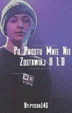 Po Prostu Mnie Nie Zostawiaj || L.D by pysiaa146