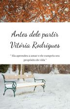 ANTES DELE PARTIR ( COMPLETO ) by vitoriarodr11