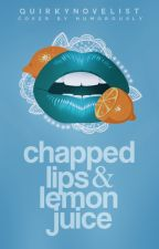 Chapped Lips & Lemon Juice by QuirkyNovelist