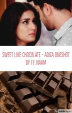 Sweet Like Chocolate - Adiza Oneshot by ff_naam