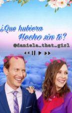 ¿QUE HUBIERA HECHO SIN TI? by daniela_that_girl