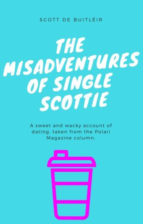 The Misadventures of Single Scottie by ScottDeBuitleir